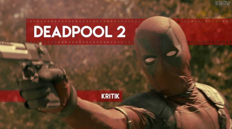 Deadpool 2 Kritik